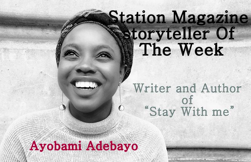Ayobami Adebayo (Station Magazine Storyteller of the week)