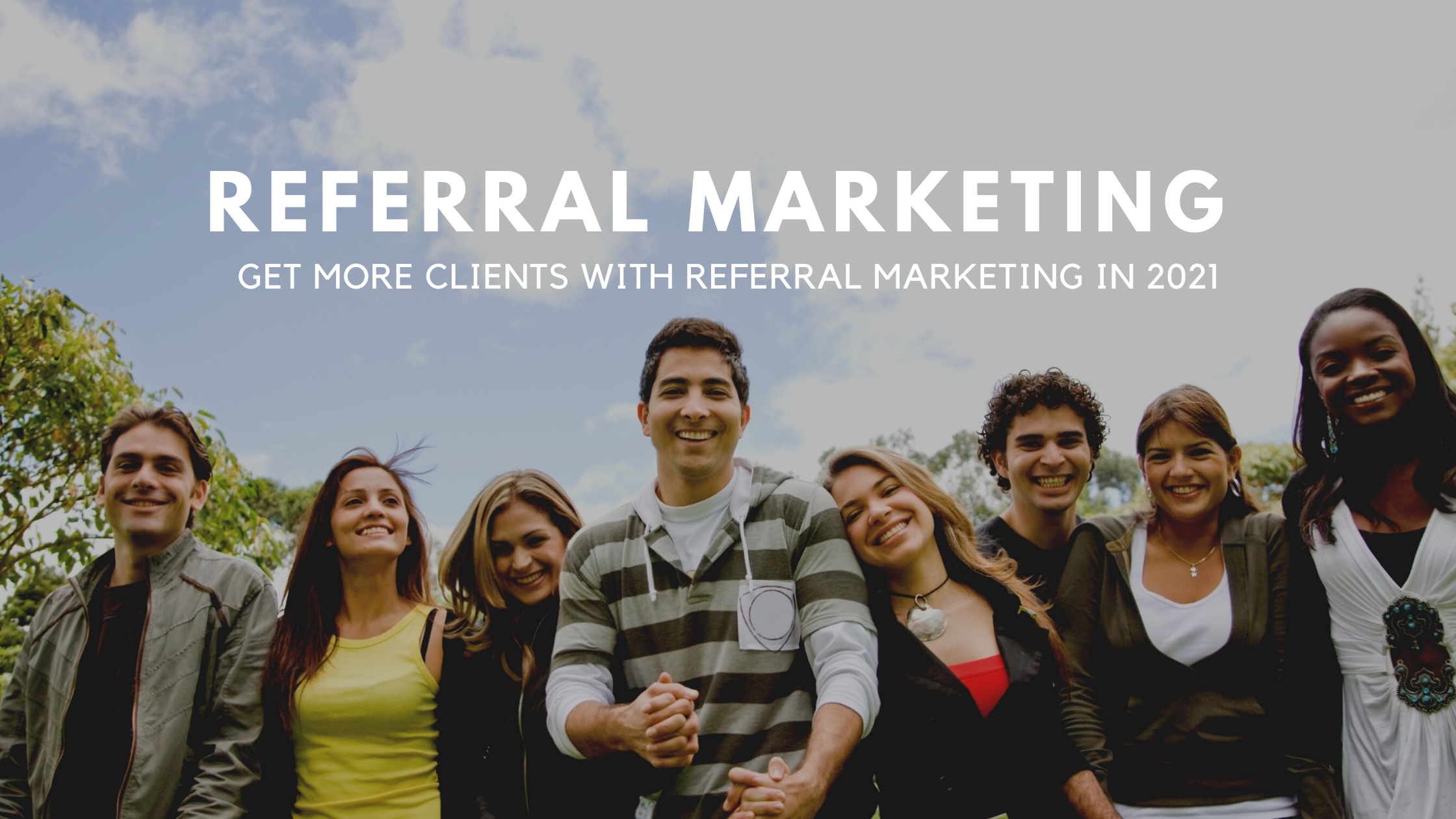10 Ways To Get More Clients With Referral Marketing in 2021