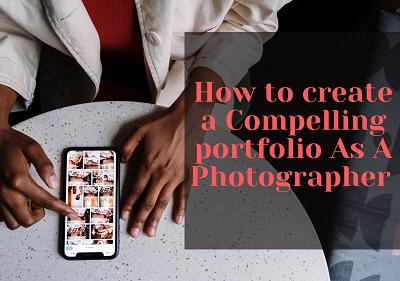 How to create a Compelling portfolio As A Photographer